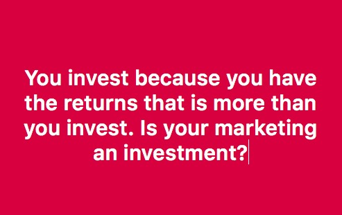 Marketing is an Investment